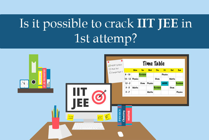 Is it possible to crack IIT JEE on 1st attempt?